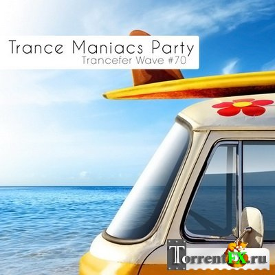 VA - Trance Maniacs Party Trancefer Wave #70