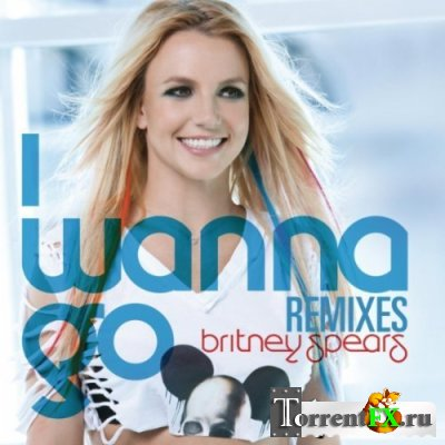 Britney Spears - I Wanna Go [Remixes]