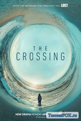 Переправа / The Crossing (1 сезон 2018)